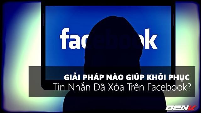 giải pháp khôi phục tin nhắn facebook bị xóa